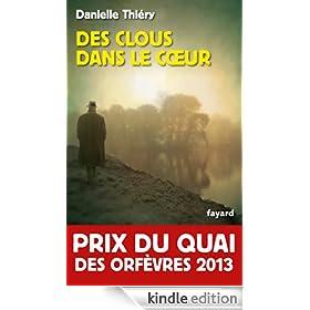 Des clous dans le coeur : Prix du quai des orf�vres 2013 (Policier) (French Edition)