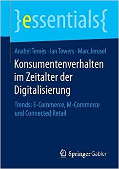 Konsumentenverhalten Im Zeitalter Der Digitalisierung: Trends: E-Commerce, M-Commerce Und Connected Retail (essentials) (German Edition)