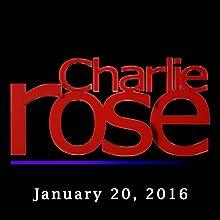 Charlie Rose: Sharmin Mossavar-Rahmani, John Dickerson, Laura Ricciardi, Moira Demos, and Alan Rickman, January 20, 2016 Radio/TV Program by Charlie Rose Narrated by Charlie Rose