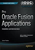 Pro Oracle Fusion Applications: Installation and Administration Front Cover