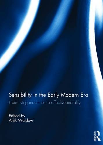 Sensibility in the Early Modern Era: From living machines to affective morality