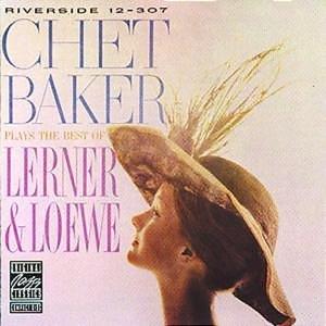 Chet Baker - Chet Baker Plays the Best of Lerner and Loewe - Zortam Music