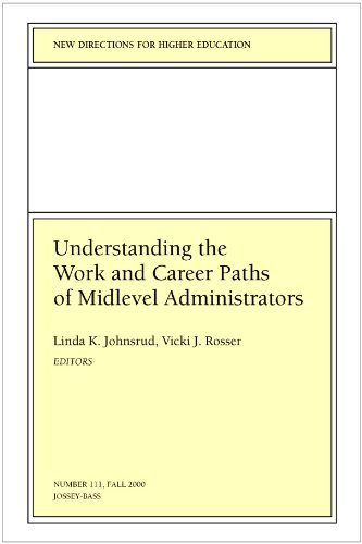 Understanding the Work and Career Paths of Midlevel Administrators: New Directions for Higher Education, Number 111 (J-B