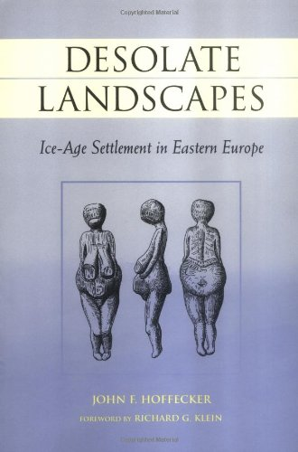 Desolate Landscapes: Ice-Age Settlement in Eastern Europe (The Rutgers Series in Human Evolution)