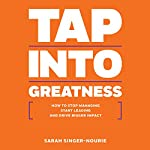 Tap into Greatness: How to Stop Managing, Start Leading, and Drive Bigger Impact | Sarah Singer-Nourie