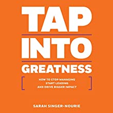 Rich Dad Advisors: Tap into Greatness: How to Stop Managing, Start Leading, and Drive Bigger Impact Audiobook by Sarah Singer-Nourie Narrated by Sarah Singer-Nourie