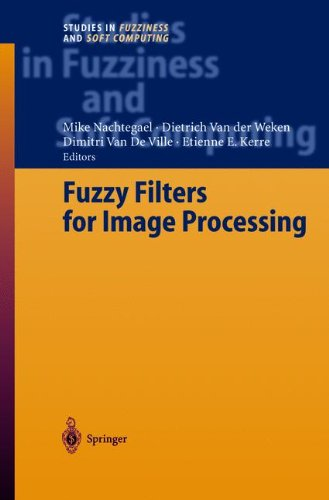 Fuzzy Filters for Image Processing (Studies in Fuzziness and Soft Computing)