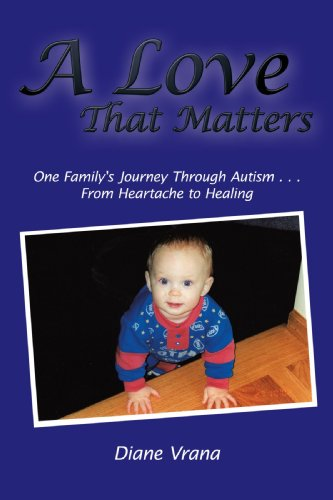 A Love That Matters: One Family's Journey Through Autism from Heartache to Healing