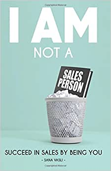 I Am Not A Salesperson: Succeed In Sales By Being You