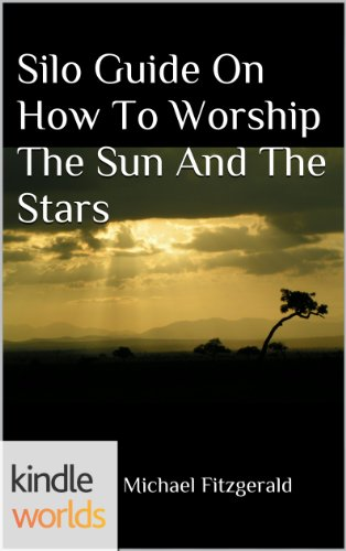 Silo Saga: Silo Guide On How To Worship The Sun And The Stars  (Kindle Worlds Short Story)