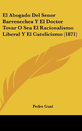 El Abogado del Senor Barrenechea y El Doctor Tovar O Sea El Racionalismo Liberal y El Catolicismo (1871)