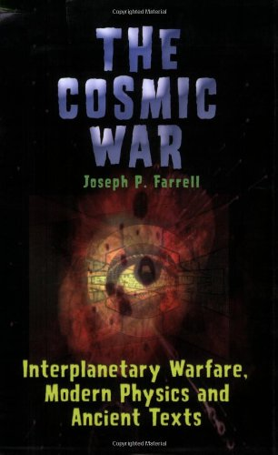 The Cosmic War: Interplanetary Warfare, Modern Physics, and Ancient Texts: A Study in Non-Catastrophist Interpretations of Ancient Leg: Joseph P. Farrell: 9781931882750: Amazon.com: Books