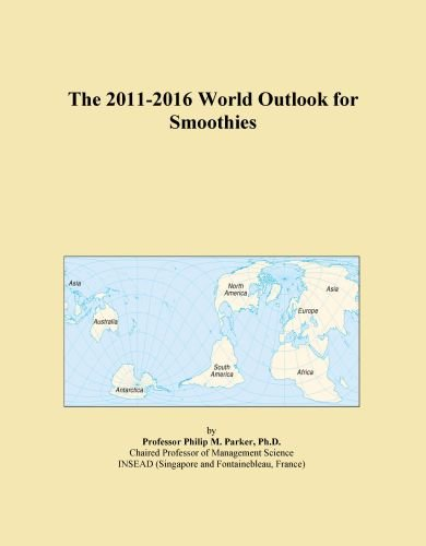 The 2011-2016 World Outlook for Smoothies by Icon Group International