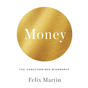 Money: The Unauthorized Biography | [Felix Martin]