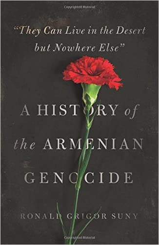 """They Can Live in the Desert but Nowhere Else"": A History of the Armenian Genocide (Human Rights and Crimes against Humanity)"