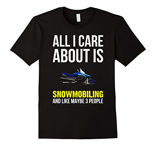 Men's All I Care About Is Snowmobiling And Like 3 People T-Shirt Large Black (Arctic Cat Snowmobile Clothing compare prices)