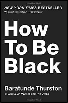 Book cover: How to Be Black, by Baratunde Thurston; NYT bestseller