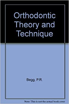 begg orthodontic theory and technique free download