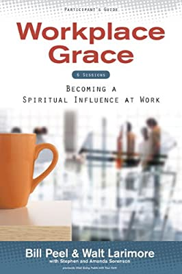 Workplace Grace Participant's Guide: Becoming a Spiritual Influence at Work
