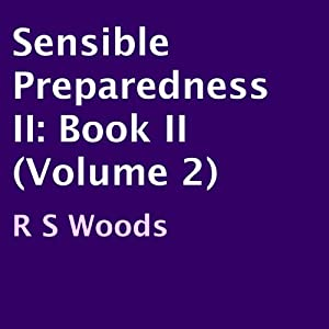 Sensible Preparedness II, Book II (Volume 2) | [R. S. Woods]