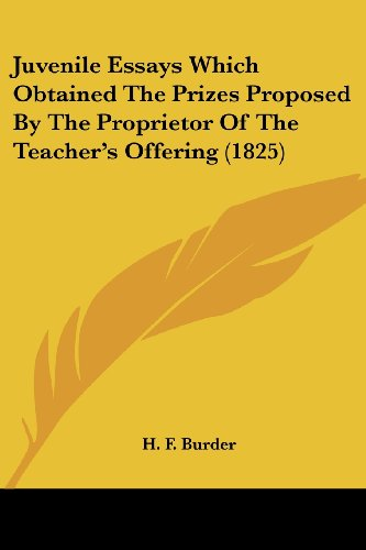 Juvenile Essays Which Obtained the Prizes Proposed by the Proprietor of the Teacher's Offering (1825)