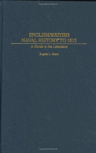 English/British Naval History to 1815: A Guide to the Literature (Bibliographies and Indexes in Military Studies)