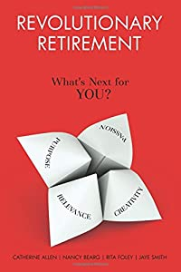 Revolutionary Retirement: What's Next for YOU? by Reboot Partners LLC