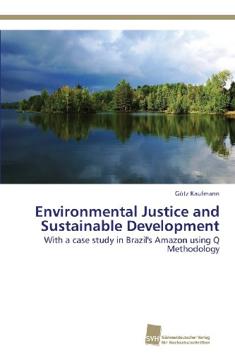 Environmental Justice and Sustainable Development: With a case study in Brazil's Amazon using Q Methodology