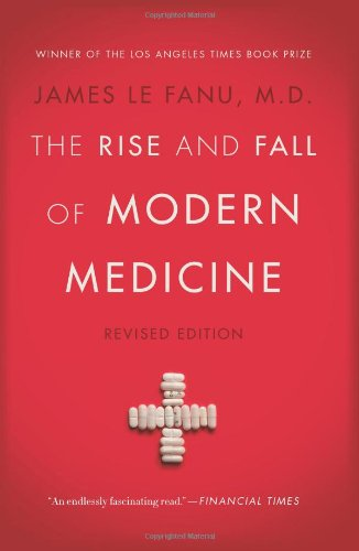 The Rise and Fall of Modern Medicine: Revised Edition