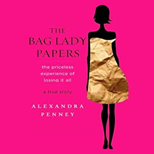 The Bag Lady Papers: The Priceless Experience of Losing It All | [Alexandra Penney]