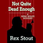 Not Quite Dead Enough | Rex Stout