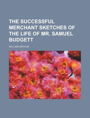 the successful merchant sketches of the life of mr. samuel budgett