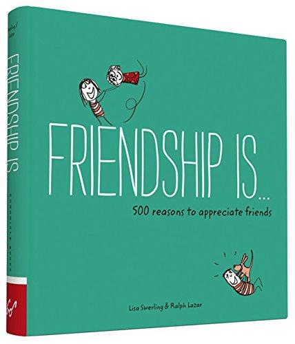 Friendship is...: 500 Reasons to Appreciate Friends
