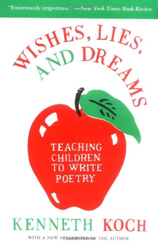 Wishes, Lies, And Dreams: Teaching Children To Write Poetry