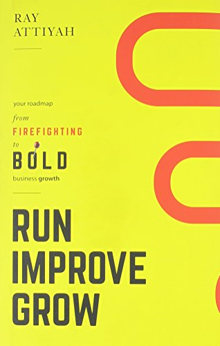 Run Improve Grow: Your Roadmap from Firefighting to Bold Business Growth PDF