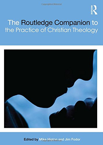 The Routledge Companion to the Practice of Christian Theology (Routledge Religion Companions)