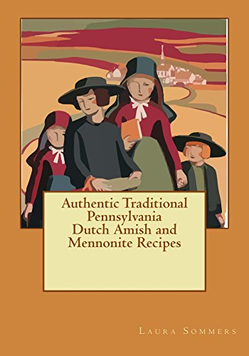 Authentic Traditional Pennsylvania Dutch Amish and Mennonite Recipes by Laura Sommers