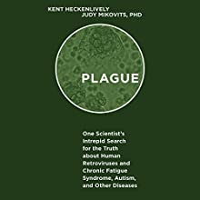 Plague: One Scientist's Intrepid Search for the Truth About Human Retroviruses and Chronic Fatigue Syndrome, Autism, and Other Diseases Audiobook by Kent Heckenlively, Judy Mikovits PhD Narrated by Eric Martin