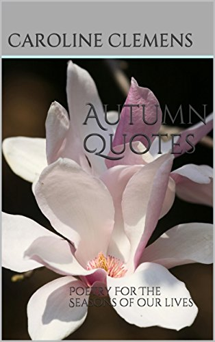 Autumn Quotes: Poetry For The Seasons of our lives