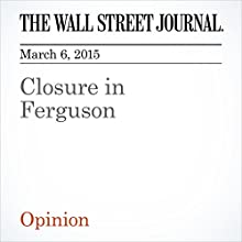 Closure in Ferguson (       UNABRIDGED) by The Wall Street Journal Narrated by Ken Borgers