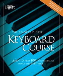 The Reader's Digest Keyboard Course Learn to Play 100 Unforgettable Songs the Easy Way