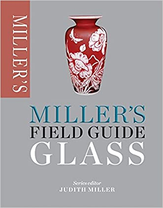 Miller's Field Guide: Glass (Miller's Field Guides) written by Judith Miller