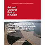 Art and Cultural Policy in China: A Conversation between Ai Weiwei, Uli Sigg and Yung Ho Chang, moderated by Peter...