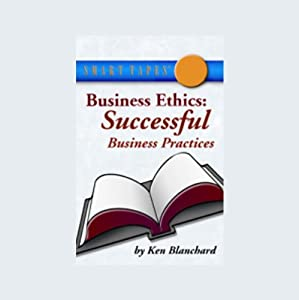 Business Ethics: Successful Business Practices | [Ken Blanchard]