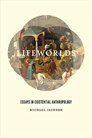 Lifeworlds essays in existential anthropology terms