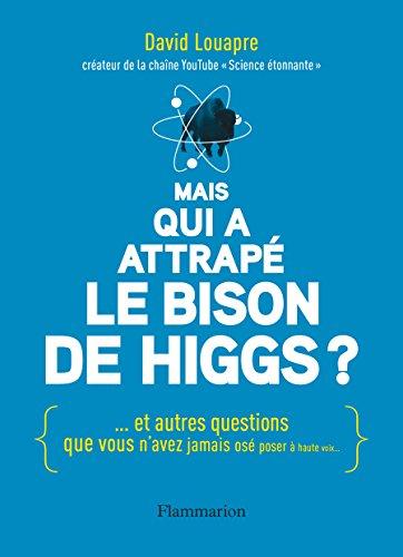 Mais qui a attrapé le bison de Higgs ?: ... et autres questions que vous n'avez jamais osé poser à haute voix
