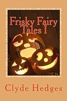 Frisky Fairy Tales I (Volume 1)