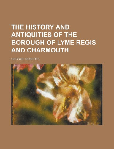 The History and Antiquities of the Borough of Lyme Regis and Charmouth