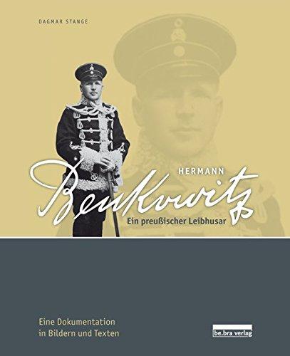 Hermann Benkowitz: Ein preußischer Leibhusar Eine Dokumentation in Bildern und Texten