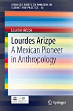 Lourdes Arizpe A Mexican Pioneer in Anthropology 10 SpringerBriefs on Pioneers in Science and Practi